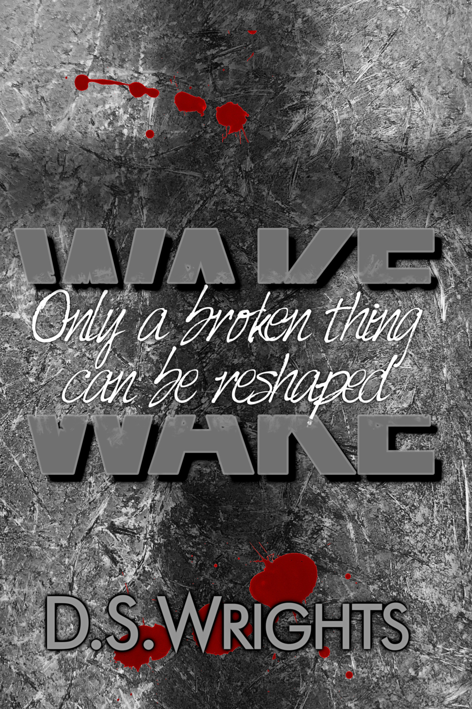 Wake: Only a Broken Thing Can Be Reshaped